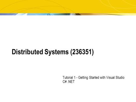 Distributed Systems (236351) Tutorial 1 - Getting Started with Visual Studio C#.NET.