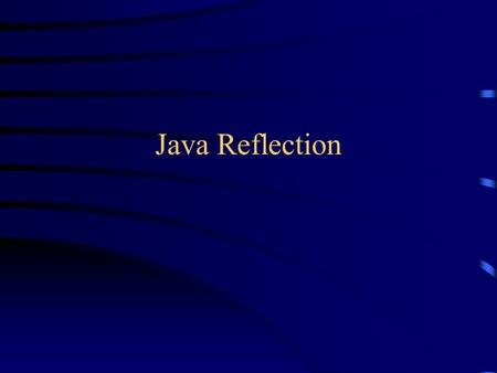 "Java Reflection. Compile-Time vs Run-Time Some data you know at compile time: int area = radius*radius*3.14; The ""3.14"" is set – known at compile time."