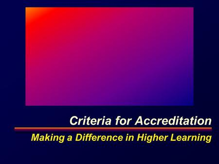 Criteria for Accreditation Making a Difference in Higher Learning.