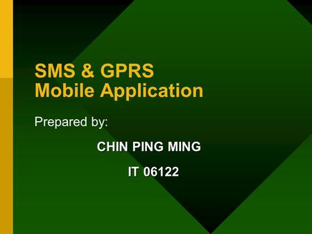 SMS & GPRS Mobile Application Prepared by: CHIN PING MING IT 06122.