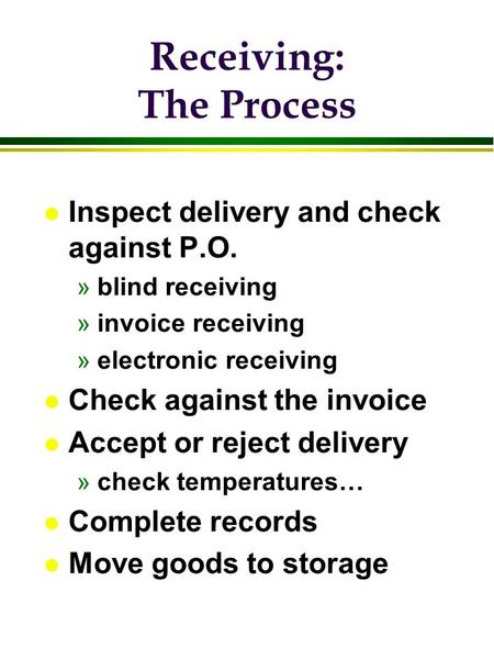 Receiving: The Process l Inspect delivery and check against P.O. »blind receiving »invoice receiving »electronic receiving l Check against the invoice.
