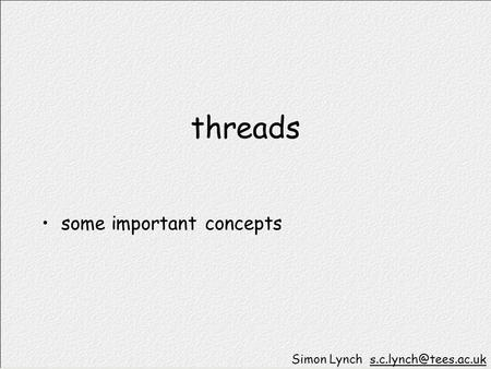 Threads some important concepts Simon Lynch