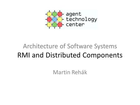Architecture of Software Systems RMI and Distributed Components Martin Rehák.
