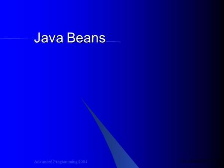 Last update October 18, 2004 Advanced Programming 2004 Java Beans.