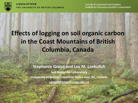 Effects of logging on soil organic carbon in the Coast Mountains of British Columbia, Canada Stephanie Grand and Les M. Lavkulich Soil Water Air Laboratory.