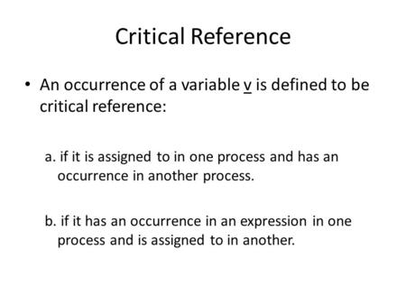 Critical Reference An occurrence of a variable v is defined to be critical reference: a. if it is assigned to in one process and has an occurrence in another.