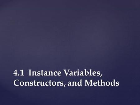 4.1 Instance Variables, Constructors, and Methods.