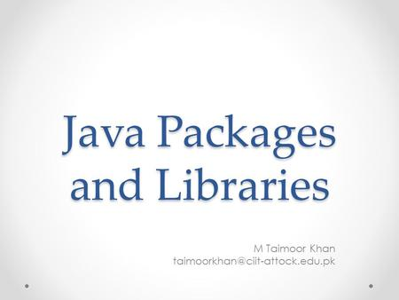 Java Packages and Libraries M Taimoor Khan