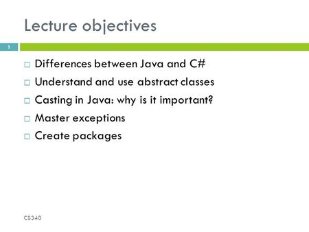 Lecture objectives  Differences between Java and C#  Understand and use abstract classes  Casting in Java: why is it important?  Master exceptions.