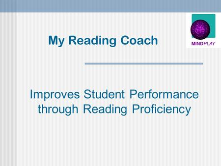 Improves Student Performance through Reading Proficiency My Reading Coach.