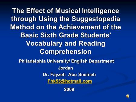 The Effect of Musical Intelligence through Using the Suggestopedia Method on the Achievement of the Basic Sixth Grade Students' Vocabulary and Reading.
