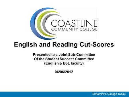 English and Reading Cut-Scores Presented to a Joint Sub-Committee Of the Student Success Committee (English & ESL faculty) 06/06/2012 Tomorrow's College.