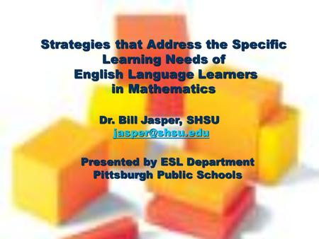 Strategies that Address the Specific Learning Needs of English Language Learners in Mathematics Presented by ESL Department Pittsburgh Public Schools Dr.