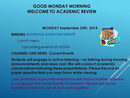 GOOD MONDAY MORNING WELCOME TO ACADEMIC REVIEW MONDAY September 25th, 2014 WMDMS MORNING ANNOUNCMENTS Lunch menu Upcoming events at MDSM CHANNEL ONE NEWS.