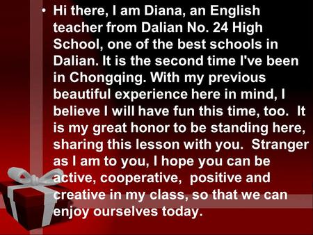 Hi there, I am Diana, an English teacher from Dalian No. 24 High School, one of the best schools in Dalian. It is the second time I've been in Chongqing.