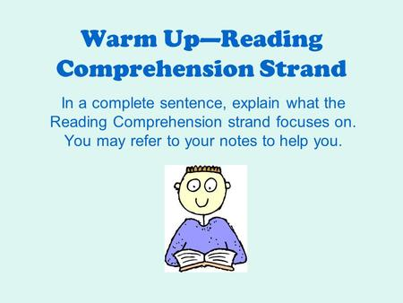 Warm Up—Reading Comprehension Strand In a complete sentence, explain what the Reading Comprehension strand focuses on. You may refer to your notes to help.