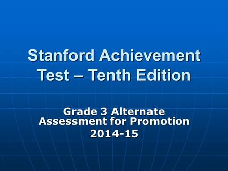 Stanford Achievement Test – Tenth Edition Grade 3 Alternate Assessment for Promotion 2014-15.