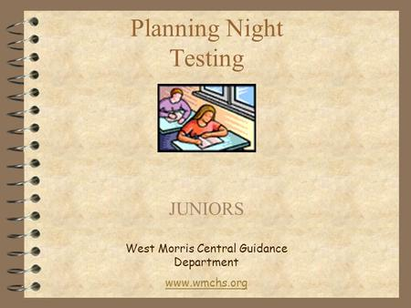 Planning Night Testing JUNIORS West Morris Central Guidance Department www.wmchs.org.