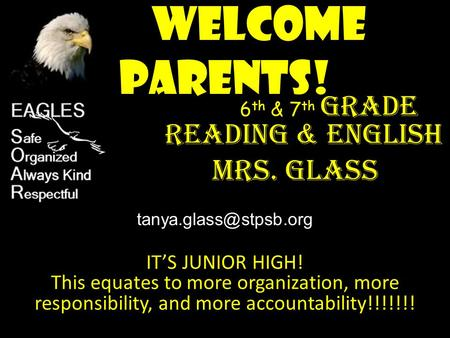 Welcome Parents! 6 th & 7 th grade Reading & English Mrs. Glass IT'S JUNIOR HIGH! This equates to more organization, more responsibility, and more accountability!!!!!!!