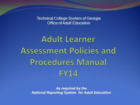 Technical College System of Georgia Office of Adult Education As required by the National Reporting System for Adult Education.