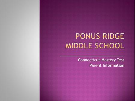______________________________ Connecticut Mastery Test Parent Information.