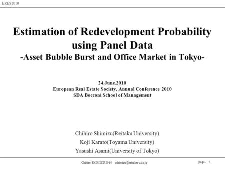 ERES2010 page. Chihiro SHIMIZU 2010 1 Estimation of Redevelopment Probability using Panel Data -Asset Bubble Burst and Office.