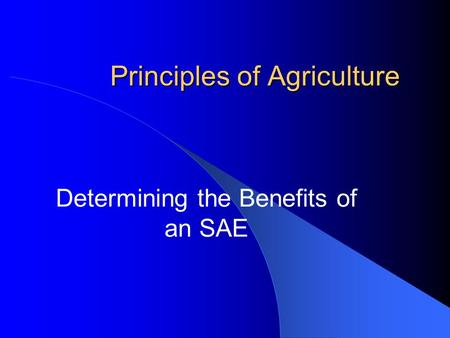 Principles of Agriculture Determining the Benefits of an SAE.