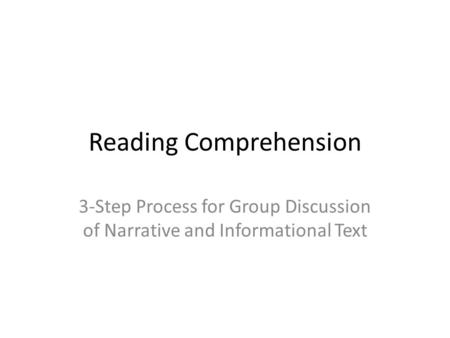 Reading Comprehension 3-Step Process for Group Discussion of Narrative and Informational Text.
