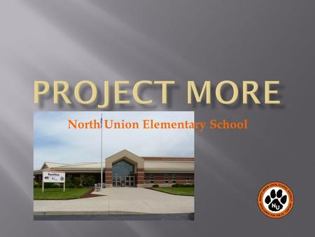 North Union Elementary School. One Outstanding Project MORE School Shares Its Success.