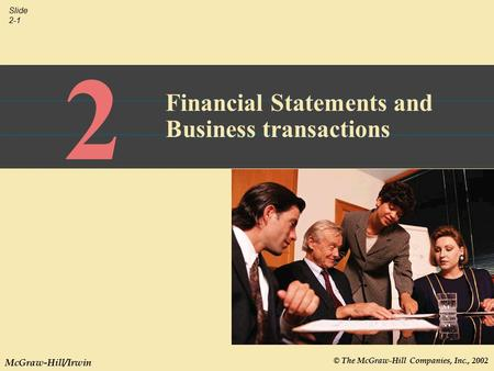 © The McGraw-Hill Companies, Inc., 2002 Slide 2-1 McGraw-Hill/Irwin 2 Financial Statements and Business transactions.