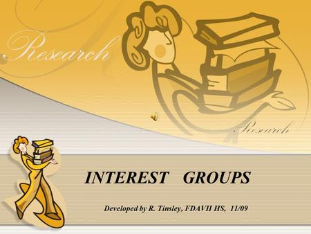 INTEREST GROUPS Developed by R. Tinsley, FDAVII HS, 11/09.