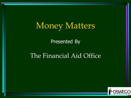 Money Matters Presented By The Financial Aid Office.