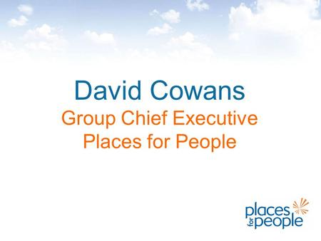 David Cowans Group Chief Executive Places for People.