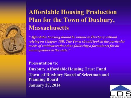 "Affordable Housing Production Plan for the Town of Duxbury, Massachusetts ""Affordable housing should be unique to Duxbury without relying on Chapter 40B."