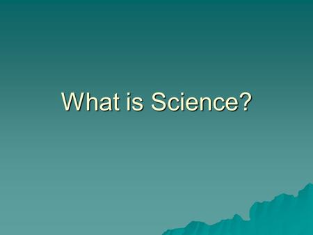 "What is Science?.  Science = Latin ""to know"" Inquiry is at the heart of science.  Inquiry: search for information and explanation Two main processes:"