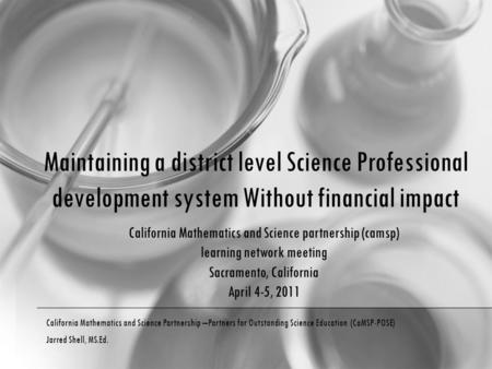 Maintaining a district level Science Professional development system Without financial impact California Mathematics and Science Partnership –Partners.