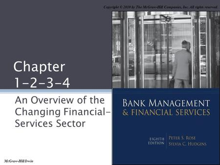 Chapter 1-2-3-4 An Overview of the Changing Financial- Services Sector Copyright © 2010 by The McGraw-Hill Companies, Inc. All rights reserved. McGraw-Hill/Irwin.