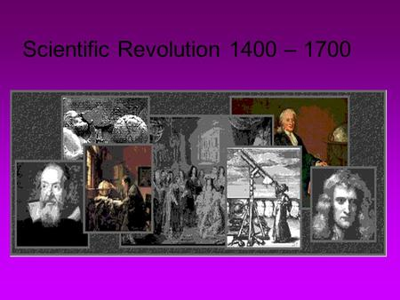 Scientific Revolution 1400 – 1700. Before 1500 scholars and scientists generally followed the teaching of ancient Rome, Greeks or the Bible Little challenge.