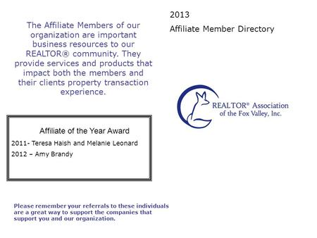 2013 Affiliate Member Directory Please remember your referrals to these individuals are a great way to support the companies that support you and our organization.
