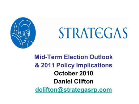Mid-Term Election Outlook & 2011 Policy Implications October 2010 Daniel Clifton