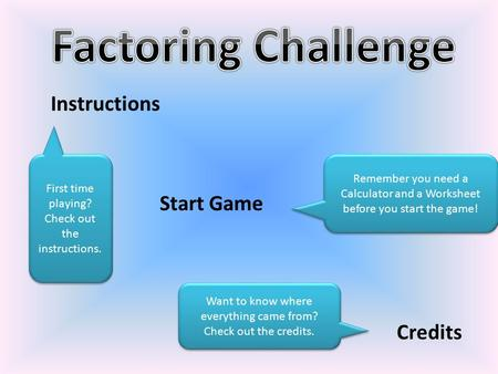 Start Game Credits Remember you need a Calculator and a Worksheet before you start the game! First time playing? Check out the instructions. First time.