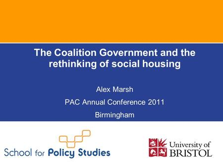 The Coalition Government and the rethinking of social housing Alex Marsh PAC Annual Conference 2011 Birmingham.