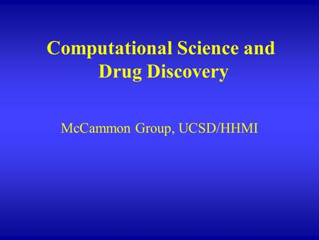 Computational Science and Drug Discovery McCammon Group, UCSD/HHMI.