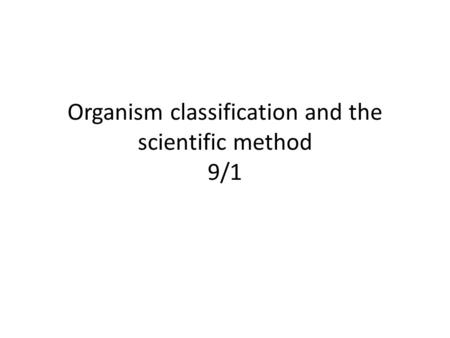 Organism classification and the scientific method 9/1.