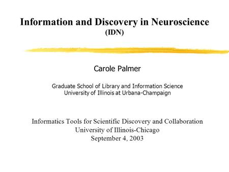 Information and Discovery in Neuroscience (IDN) Carole Palmer Graduate School of Library and Information Science University of Illinois at Urbana-Champaign.