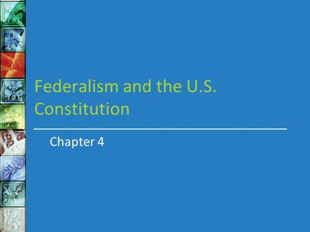 Federalism and the U.S. Constitution Chapter 4. In this chapter we will learn about What institutions the founders created to perform the three main tasks.