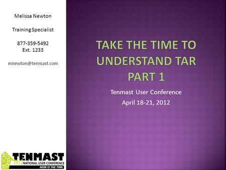 Tenmast User Conference April 18-21, 2012 Melissa Newton Training Specialist 877-359-5492 Ext. 1233