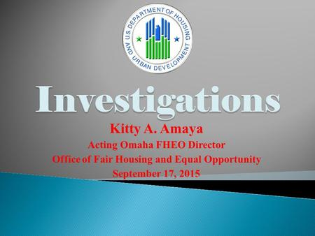 Kitty A. Amaya Acting Omaha FHEO Director Office of Fair Housing and Equal Opportunity September 17, 2015.