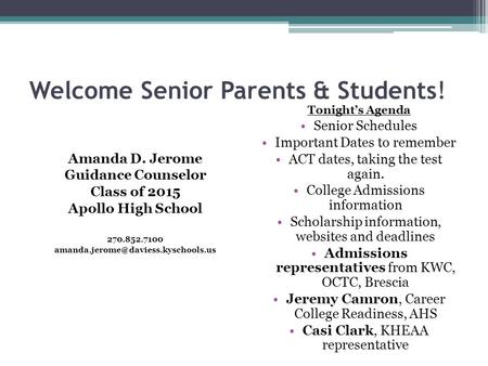 Welcome Senior Parents & Students! Amanda D. Jerome Guidance Counselor Class of 2015 Apollo High School 270.852.7100