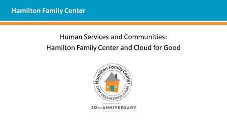 Hamilton Family Center Human Services and Communities: Hamilton Family Center and Cloud for Good.